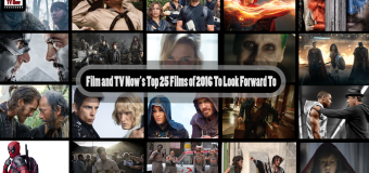 Film And TV Now's Top 25 Films Of 2016 To Look Forward To